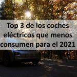 Top 3 de los coches eléctricos que menos consumen para el 2021