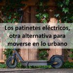 Los patinetes eléctricos, otra alternativa para moverse en lo urbano