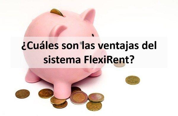 ¿cuáles son las ventajas del sistema FlexiRent?